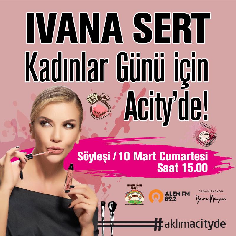 Ivana Sert 10 Mart'ta Ankara Acity'de